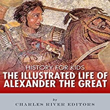 History for Kids: The Illustrated Life of Alexander the Great Audiobook by Charles River Editors Narrated by Bill Hare