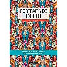 Portraits de Delhi: Delhi par ceux qui y vivent ! (Vivre ma ville) (French Edition)