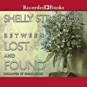 Between Lost and Found Audiobook by Shelly Stratton Narrated by Susan Spain