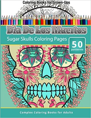 Amazon.com: Dia De Los Muertos: Sugar Skulls Coloring Pages   Coloring  Books For Grown Ups (9781512219050): Chiquita Publishing: Books