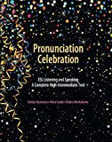 Pronunciation Celebration ESL Listening and Speaking a Complete High-Intermediate Text, Uyemura, Evelyn and Llado, Nitza, 0757588905