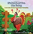 It's Not About You, Mrs. Turkey: A Love Letter About the True Meaning of Thanksgiving (The Love Letters Book Series)