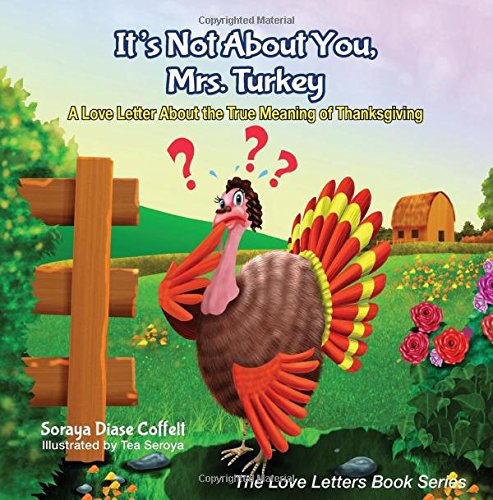 It's Not About You, Mrs. Turkey: A Love Letter About the True Meaning of Thanksgiving (Morgan James Kids)