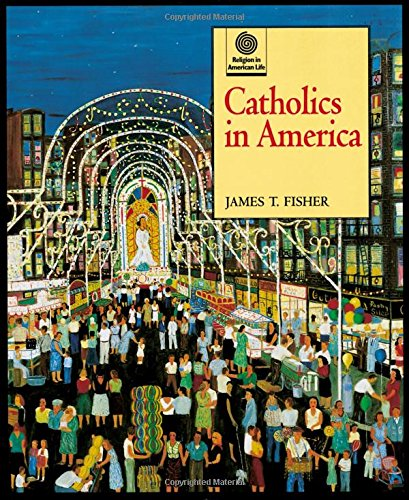 Catholics in America (Religion in American Life) by Oxford University Press