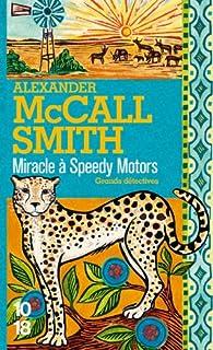 [Les enquêtes de Mma Ramotswe] : Miracle à Speedy Motors, McCall Smith, Alexander