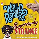 Would You Rather...? Supremely Strange: Over 300 Crazy Questions!