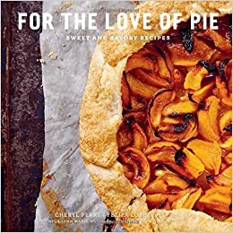 amazon for the love of pie sweet and savory recipes cheryl