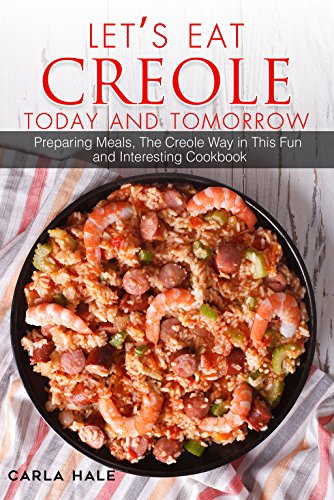 Let's Eat Creole Today and Tomorrow: Preparing Meals, The Creole Way in This Fun and Interesting Cookbook by Carla Hale