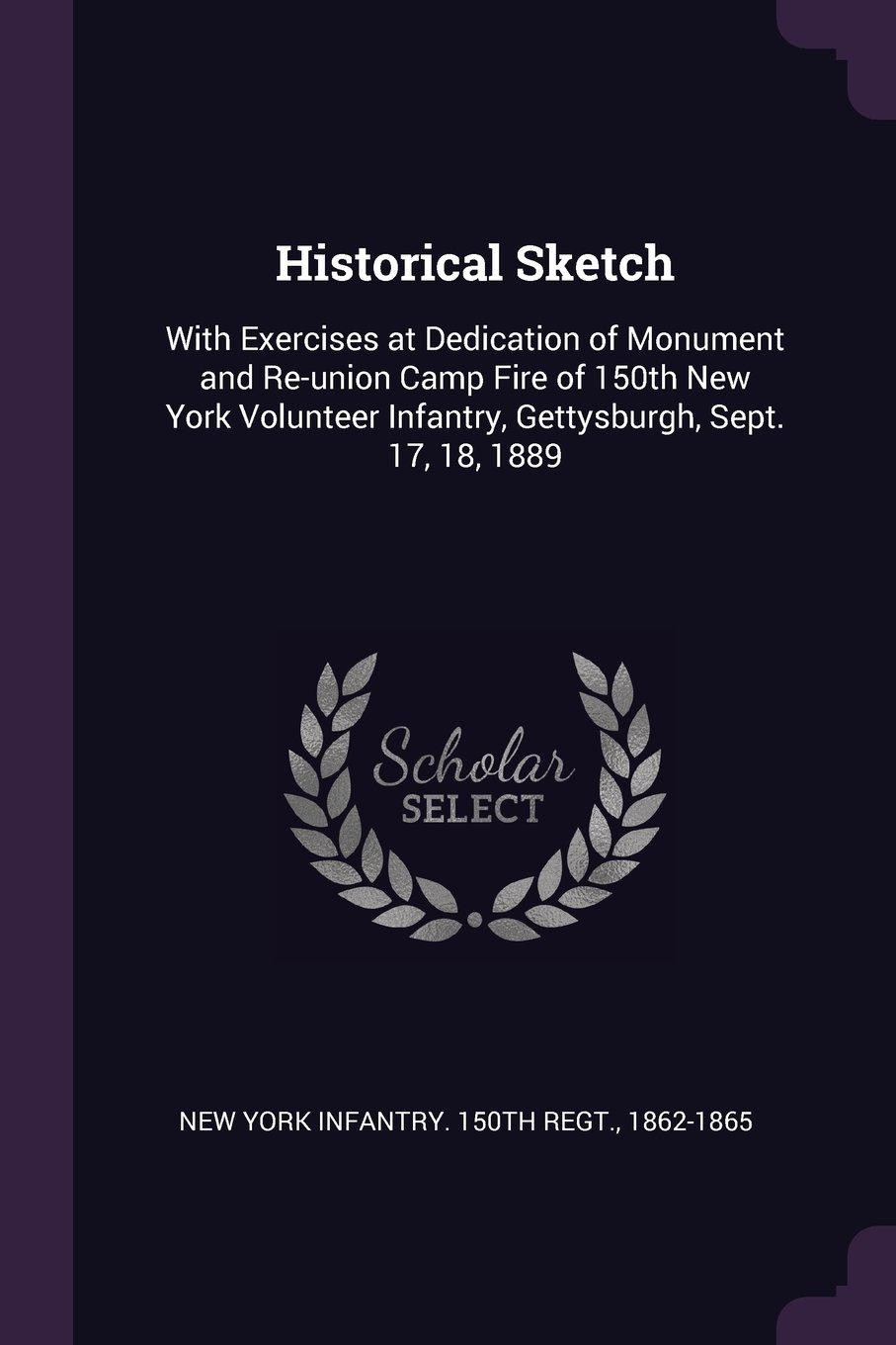 Historical Sketch: With Exercises at Dedication of Monument and Re-union Camp Fire of 150th New York Volunteer Infantry, Gettysburgh, Sept. 17, 18, 1889 pdf