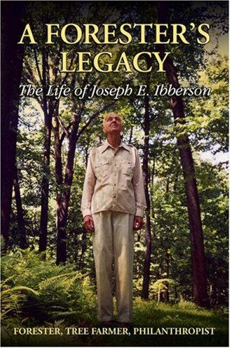 A Forester's Legacy: The Life of Joseph E. Ibberson