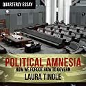 Quarterly Essay 60: Political Amnesia: How We Forgot How to Govern Audiobook by Laura Tingle Narrated by Vanessa Killen