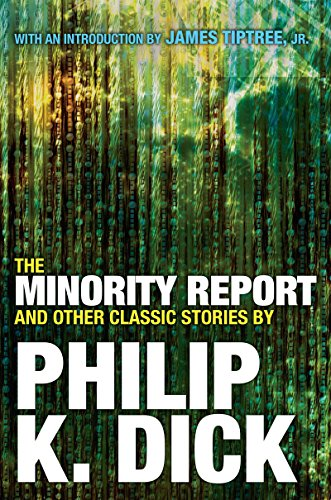 The Minority Report and Other Classic Stories By Philip K. Dick