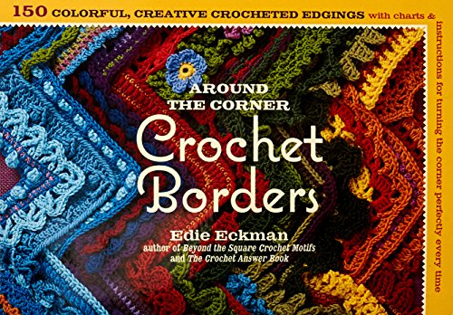 (Around the Corner Crochet Borders: 150 Colorful, Creative Edging Designs with Charts and Instructions for Turning the Corner Perfectly Every Time)