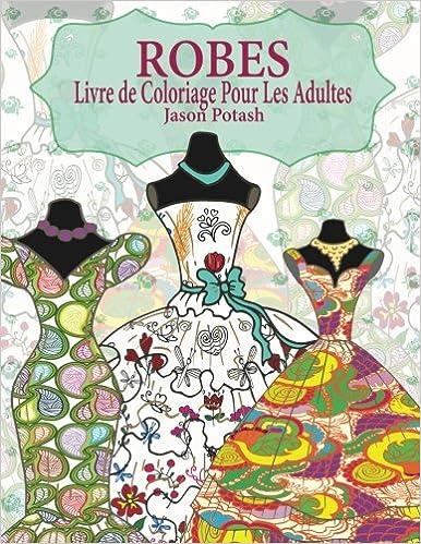 Robes Livre De Coloriage Pour Adultes Le Stress Soulager