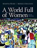 World Full of Women, a Plus MySearchLab with Pearson EText --Access Card Package, Martha C. Ward and Monica D. Edelstein, 0205957625