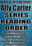 img - for ALLY CARTER: SERIES READING ORDER: A READ TO LIVE, LIVE TO READ CHECKLIST [Cheating At Solitaire Series Gallagher Girls Series Heist Society Series Spies and Thieves Short Stories Embassy Row Series] book / textbook / text book