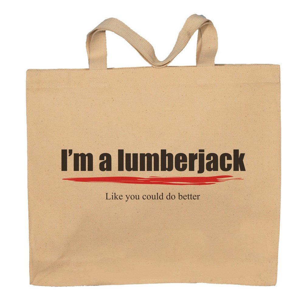 I'm A Lumberjack -Like You Could Do Better Totebag Bag