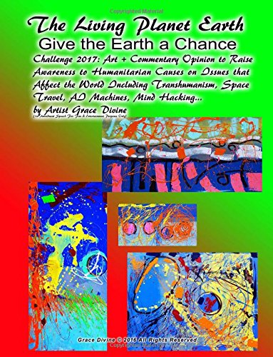 The Living Planet Earth Give the Earth a Chance Challenge 2017: Art + Commentary Opinion to Raise Awareness to Humanitarian Causes on Issues that ... Speech For Fun & Entertainment Purposes Only PDF