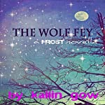 The Wolf Fey Novelette: The Wolf Fey #1: Frost Series | Kailin Gow