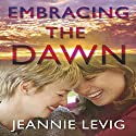 Embracing the Dawn Audiobook by Jeannie Levig Narrated by Melissa Sternenberg