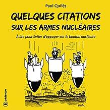 Quelques citations sur les armes nucléaires: À lire pour éviter d'appuyer sur le bouton nucléaire (French Edition)