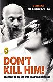 Don't Kill Him: The Story of My Life with Bhagwan Rajneesh (English Edition)