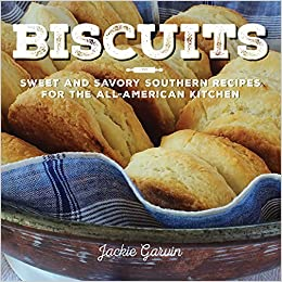 Biscuits: Sweet and Savory Southern Recipes for the All-American Kitchen