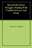Beyond the Power Struggle: Dealing With Conflict In Love And Work