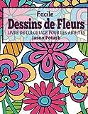 Facile Dessins De Fleurs en Gros Caracteres: Livre de Coloriage Pour Les Adulte