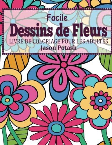 Amazon Facile Dessins De Fleurs En Gros Caracteres Livre De Coloriage Pour Les Adulte Le Stress Soulager Adulte Coloriage Potash Jason Papercrafts