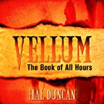 Vellum: The Book of All Hours | Hal Duncan