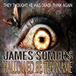 Hallowed Be Thy Name: Omnibus Edition Including Hallowed Ground | James Somers