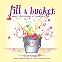Fill A Bucket: A Guide To Daily Happiness For