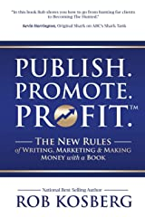 Publish. Promote. Profit.: The New Rules of Writing, Marketing & Making Money with a Book Paperback