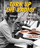 img - for Turn Up the Radio!: Rock, Pop, and Roll in Los Angeles 1956 1972 book / textbook / text book