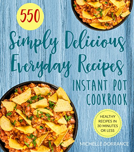 Instant Pot Cookbook: 550 Simply Delicious Everyday Recipes for Your Instant Pot Pressure Cooker by Michelle Dorrance, Elizabeth Garner PhD RDN CSSD