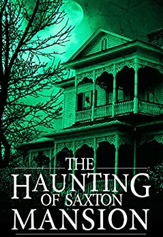 The Haunting of Saxton Mansion: A Haunted House Mystery- Book 0 by [Hayden, Roger]