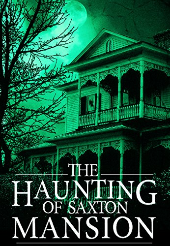 The Haunting of Saxton Mansion: A Haunted House Mystery- Book 0