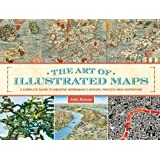 The Art of Illustrated Maps: A Complete Guide to Creative Mapmaking's History, Process and Inspiration