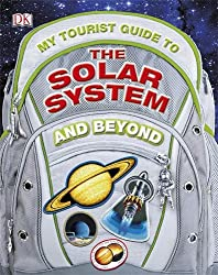 My Tourist Guide to the Solar System...And Beyond (Dk)