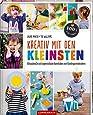Kreativ mit den Kleinsten: Blitzschnelle und supereinfache Bastelideen mit Kindergartenkindern (100% selbst gemacht)