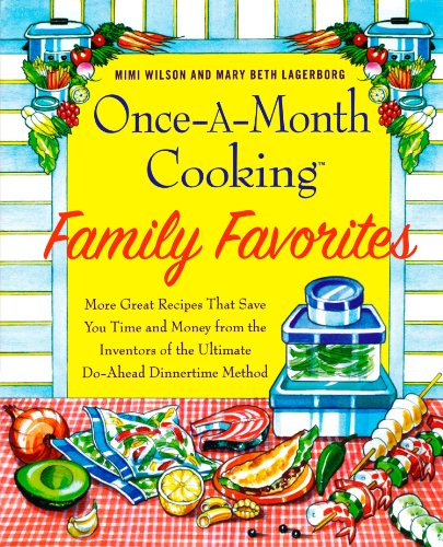 Once-A-Month Cooking Family Favorites: More Great Recipes That Save You Time and Money from the Inventors of the Ultimate Do-Ahead Dinnertime Method by Mary Beth Lagerborg, Mimi Wilson