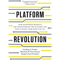 Platform Revolution – How Networked Markets are Transforming the Economy and How to Make Them Work for You