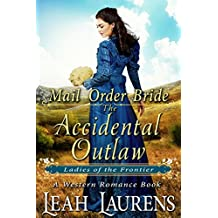 Mail Order Bride : The Accidental Outlaw (Ladies of The Frontier) (A Western Romance Book)