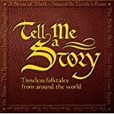 Tell Me a Story: Timeless Folktales from Around the World