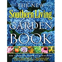 The New Southern Living Garden Book: The Ultimate Guide to Gardening (Southern Living (Paperback Oxmoor))