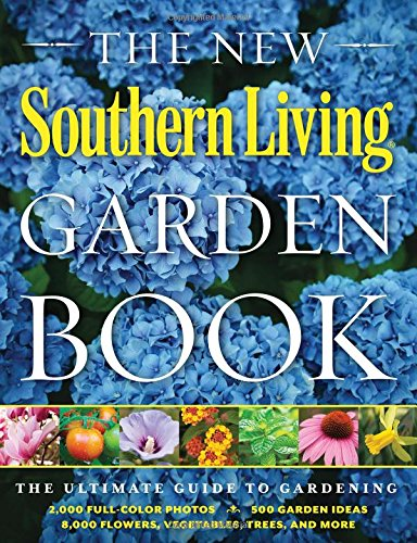 The New Southern Living Garden Book: The Ultimate Guide to Gardening (Southern Living (Paperback Oxmoor)) (Southern Living Covers)