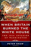 When Britain Burned the White House, Peter Snow, 1250048281