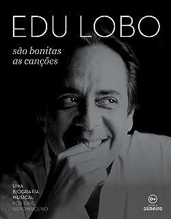 Edu Lobo. São Bonitas as Canções. Uma Biografia Musical (Em Portuguese do Brasil