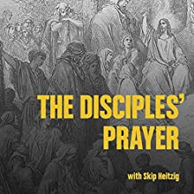 The Disciple's Prayer Audiobook by Skip Heitzig Narrated by Skip Heitzig